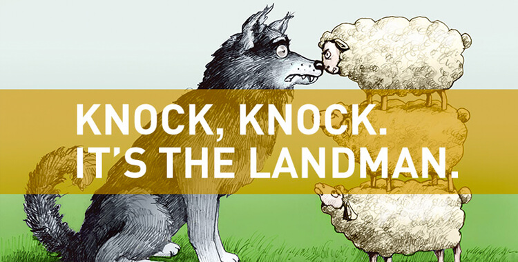 The Oil and Gas Landman: Wolf in Sheep's Clothing? Three Pieces of Advice to Follow