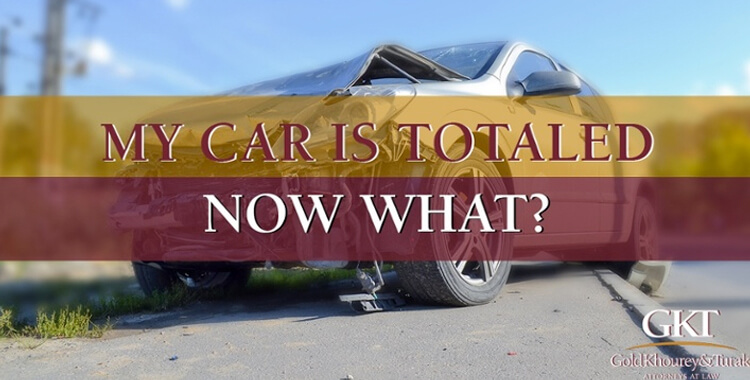 my car is totaled now what gold khourey turak. Black Bedroom Furniture Sets. Home Design Ideas