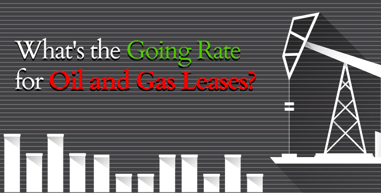 Oil and Gas Leases – What's the Going Rate?