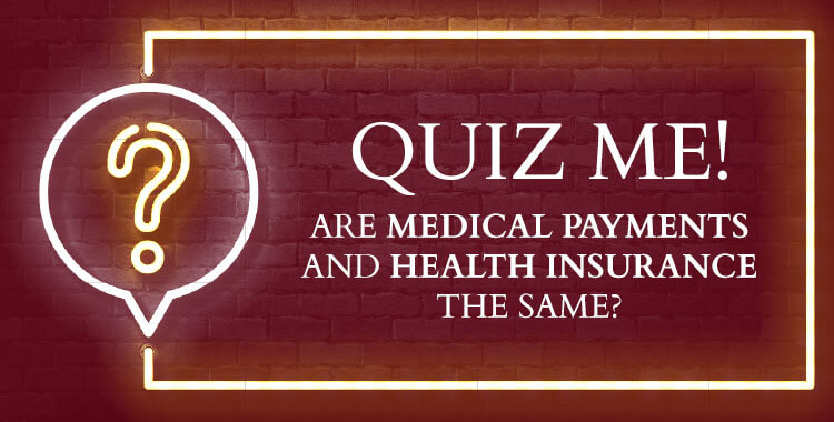 Quiz Me! Are Medical Payments and Health Insurance the Same?
