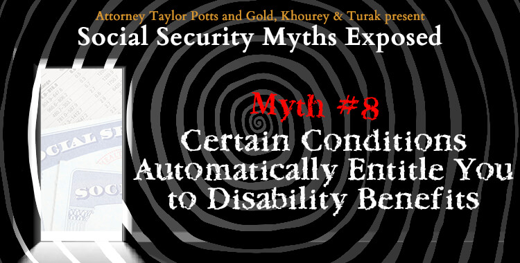 Social Security Myth #8: Certain Conditions Automatically Entitle You to Disability Benefits