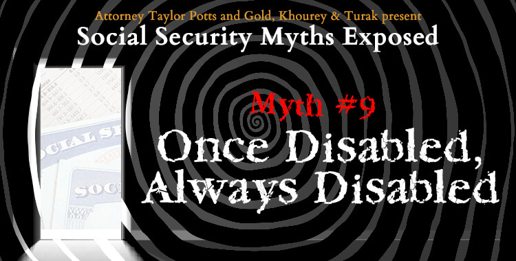 Social Security Myth #9: Once Disabled, Always Disabled