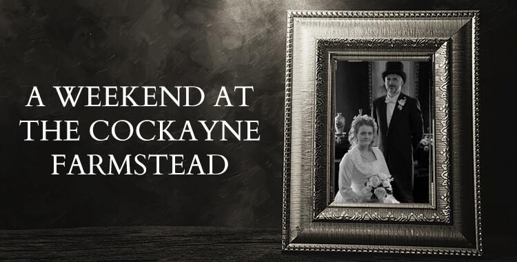 A Weekend at the Cockayne Farmstead